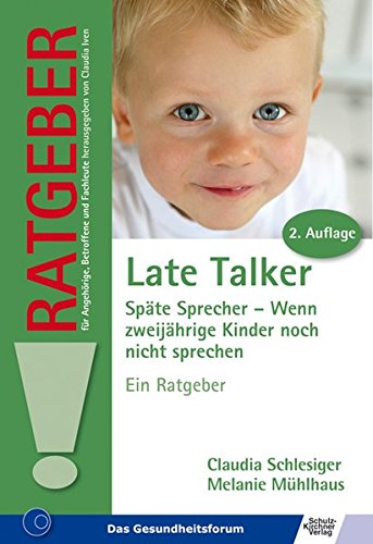 Late Talker: Späte Sprecher - Wenn zweijährige Kinder noch nicht sprechen (Ratgeber für Angehörige, Betroffene und Fachleute)