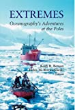 Extremes : Oceanography's Adventures at the Poles, Keith R. Benson and Helen M. Rozwadowski, eds., 0881353736