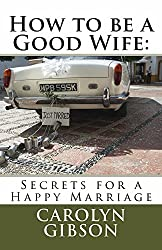 How to Be a Good Wife: Secrets for a Happy Marriage
