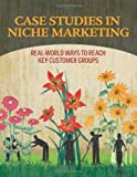 Case Studies in Niche Marketing, Anthony Cirillo and Scott MacStravic, 1601462662