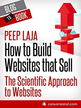 How to Build Websites that Sell: The Scientific Approach to Websites by [Laja, Peep]