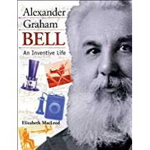 Alexander Graham Bell: An Inventive Life (Snapshots: Images of People and Places in History) by MacLeod, Elizabeth (1999) Paperback