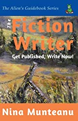 The Fiction Writer: Get Published, Write Now! (The Alien Guidebook Series 1)