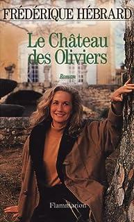 Le château des oliviers : [roman], Hébrard, Frédérique