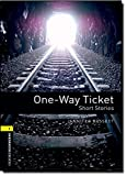 Oxford Bookworms Library: One-Way Ticket - Short Stories: Level 1: 400-Word Vocabulary (Oxford Bookworms Library; Stage 1, Human Interest)