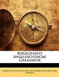 Kurzgefasste Angelsächsische Grammatik, Christian Wilhelm Michael Grein and Richard Paul Wülker, 1148312803