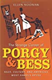 The Strange Career of Porgy and Bess: Race, Culture, and America's Most Famous Opera, Ellen Noonan, 0807837164