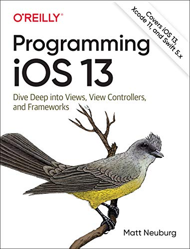 Programming iOS 13: Dive Deep into Views, View Controllers, and Frameworks