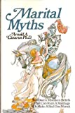 Marital Myths : Two Dozen Mistaken Beliefs That Can Ruin a Marriage (Or Make a Bad One Worse), Lazarus, Arnold A., 0915166518