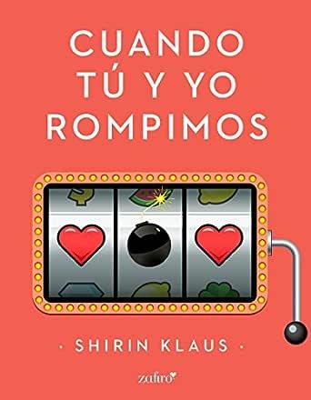 Cuando tú y yo rompimos eBook: Shirin Klaus: Amazon.es: Tienda Kindle