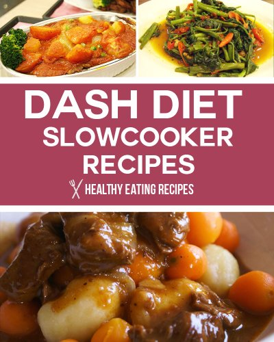 Dash Diet Slow Cooker Recipes: Lose Weight, Lower Blood Pressure, and Live A Healthy Life! by Healthy Eating Recipes