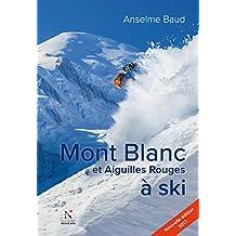 Mont Blanc et Aiguilles Rouges à ski: Nouvelle édition 2017 (French Edition)