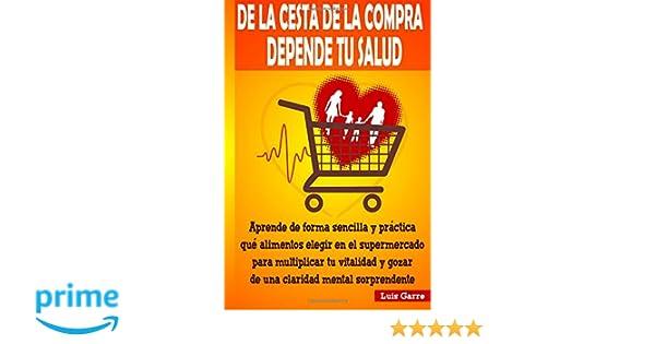 De la cesta de la compra depende tu salud: Aprende de forma sencilla y práctica que alimentos elegir en el supermercado para multiplicar tu vitalidad .