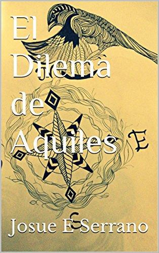 Descargar Libro El Dilema De Aquiles Josue Serrano