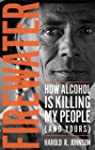 Firewater: How Alcohol Is Killing My...