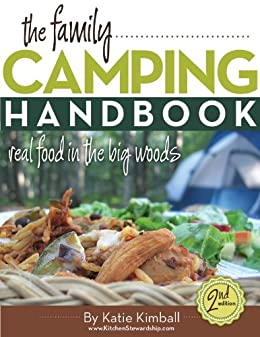The Family Camping Handbook: Real Food in the Big Woods (real food cookbook) by [Kimball, Katie]