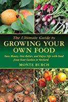 The Ultimate Guide to Growing Your Own Food: Save Money, Live Better, and Enjoy Live with Food from Your Garden or Orchard (Ultimate Guide To... (Skyhorse))