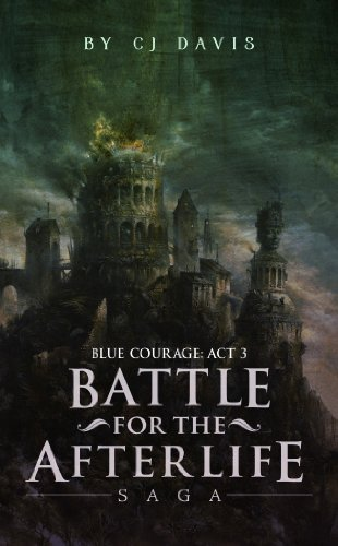 Blue Courage, Part 3: The Centennial (Afterlife Fiction) (Battle for the Afterlife Saga) by [Davis, CJ]
