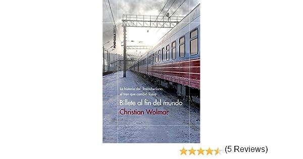Billete al fin del mundo: La historia del Transiberiano, el tren que cambió Rusia ODISEAS: Amazon.es: Wolmar, Christian, Paradela López, David: Libros