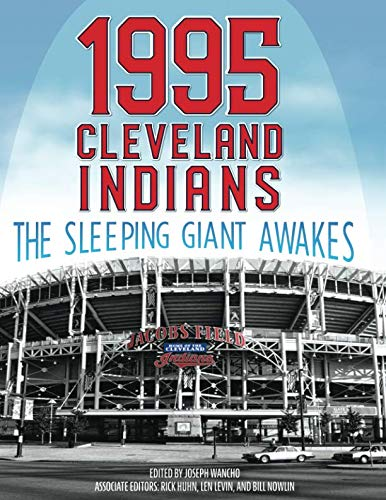 1995 Cleveland Indians: The Sleeping Giant Awakes (The SABR Baseball Library)