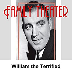 Family Theater: William the Terrified