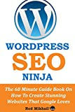 WordPress SEO Ninja 2015: The 60 Minute Guide Book On How To Create Stunning Websites That Google Loves