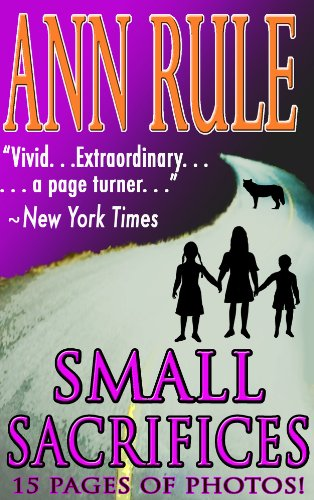 "New York Times calls this masterpiece of true-crime writing ""vivid… extraordinary… a page turner….""  Small Sacrifices by Ann Rule"