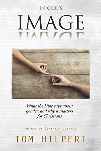 IN GOD'S IMAGE: What the Bible says about gender, and why it matters for Christians by [Hilpert, Tom]