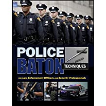 Police Baton Techniques: Handbook for Law Enforcement Officers and Security Professionals