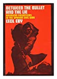 Between the Bullet and the Lie, Cecil D. Eby, 0030764106