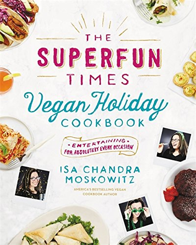 The Superfun Times Vegan Holiday Cookbook: Entertaining for Absolutely Every (Halloween Entertaining Food Ideas)