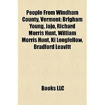 People from Windham County, Vermont: Brigham Young, JoJo, Richard Morris Hunt, Felicity Huffman, William Morris Hunt, Ki Longfellow