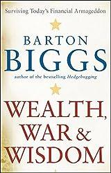 Wealth, War and Wisdom by Barton Biggs (2009-10-26)