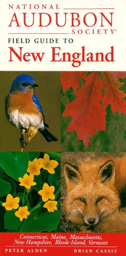 National Audubon Society Field Guide to New England: Connecticut, Maine, Massachusetts, New Hampshire, Rhode Island, Vermont (National Audubon Society Regional Field Guides)