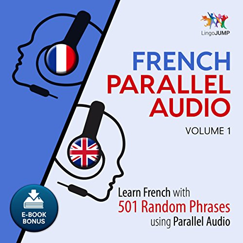 French Parallel Audio - Learn French with 501 Random Phrases using Parallel Audio - Volume 1 by Lingo Jump