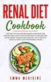 Renal Diet Cookbook: The Easy-to-follow Beginners Guide for Low Sodium and Low Potassium Recipes to Manage and Avoid Kidney Disease (CKD) and Dialysis, Live a Healthy Lifestyle with Less Phosphorus by Emma Medicine