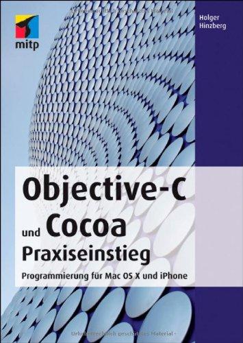 Objective-C und Cocoa Praxiseinstieg: Programmierung für Mac OS X und iPhone Taschenbuch – 22. August 2011 Holger Hinzberg 3826690850 Programmiersprachen Apple Computer