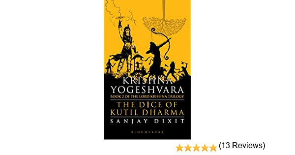 Krishna Yogeshvara: The Dice of Kutil Dharma - Book 2 of Krishna Trilogy: Amazon.es: Sanjay Dixit: Libros en idiomas extranjeros
