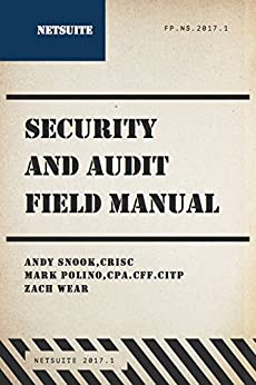 NetSuite Security and Audit Field Manual: 2017.1 by [Snook, Andy, Polino, Mark, Wear, Zach]