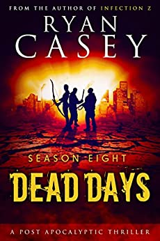 Dead Days: Season Eight (Dead Days Zombie Apocalypse Series Book 8) by [Casey, Ryan]