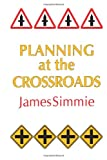 Planning at the Crossroads, James Simmie, 1857280253