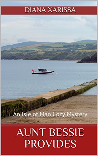 Aunt Bessie Provides (An Isle of Man Cozy Mystery Book 16) by [Xarissa, Diana]