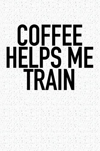 Coffee Helps Me Train: A 6x9 Inch Matte Softcover Notebook Journal With 120 Blank Lined Pages And A Funny Gym Workout Cover Slogan ()
