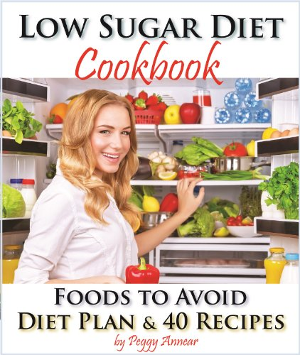 Low Sugar Diet: A Low Carb Sugar Free Cookbook and Diet Plan. Discover How to Quit Sugar and Which Foods to Avoid (No Sugar Diet: A Complete No Sugar Diet (Which Sugars)