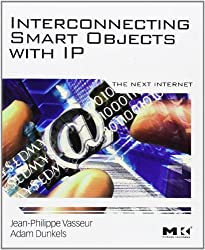 Interconnecting Smart Objects with IP: The Next Internet by Jean-Philippe Vasseur, Adam Dunkels (2010) Paperback