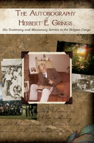 The Autobiography of Herbert E. Grings: His Testimony and Missionary Service in the Belgian Congo by [Grings, Herbert Ernest]