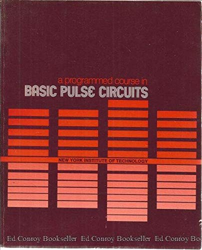 A programmed course in basic pulse circuits, New York Institute of Technology