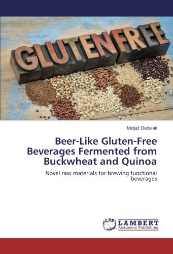 Beer-Like Gluten-Free Beverages Fermented from Buckwheat and Quinoa: Novel raw materials for brewing functional beverages by LAP LAMBERT Academic Publishing