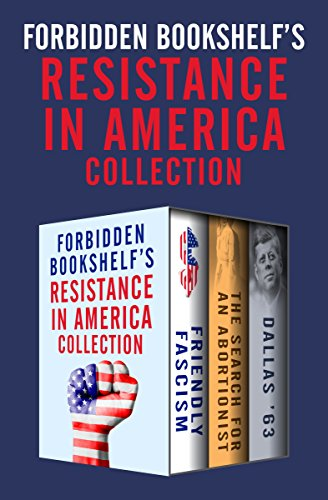 forbidden-bookshelfs-resistance-in-america-collection-friendly-fascism-the-search-for-an-abortionist