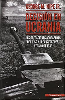 Decisión en Ucrania: las operaciones acorazadas del II SS y III Panzerkorps, verano de 1943